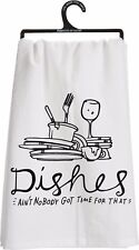 Tea Towel~Dishes Ain'T Nobody Got Time For That~Hand/Kitchen/Dish~Co tton