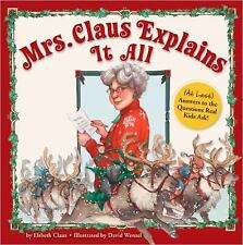 Mrs. Claus Explains It All: (At Last) Answers to the Questions Real Kids Ask! b