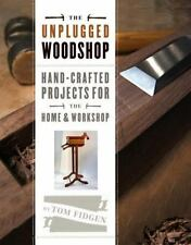 The Unplugged Woodshop: Hand-Crafted Projects for the Home & Workshop (Hardback