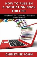 How to Publish a Nonfiction Book for Free : Using Kindle Direct Publishing,...