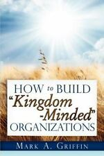 How to Build Kingdom Minded Organizations by Mark A. Griffin (2012, Paperback)