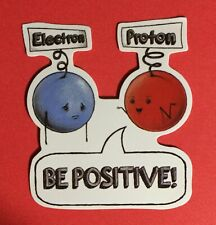 Be Positive Science Electron Proton Geek Nerd Laptop Cell Phone Decal Sticker