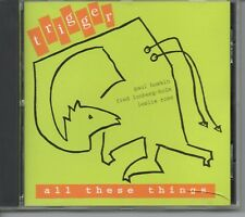 Trigger (Fred Lonberg-Holm, Paul Hoskin, Leslie Ross) - All These Things  CD