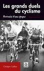 Les Grands Duels du Cyclisme - Georges Cadiou -Ed. Alan Sutton 2008 - Comme neuf