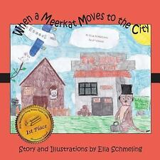 When a Meerkat Moves to the City by Schmeling, Ella