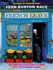 French Leave: Over 100 Irresistible Recipes, John Burton-Race Hardback Book