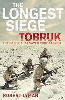 The Longest Siege: Tobruk - The Battle That Saved ... by Lyman, Robert Paperback
