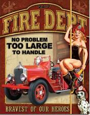 Fire Dept Pin-Up Bravest Of Our Heroes No Problem Too Large Tin Metal Sign
