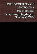 The SECURITY of NATIONS A Psychological Perspective on Modern Theory of War...