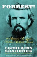 Forrest! 99 Reasons to Love Nathan Bedford Forrest by Lochlainn Seabrook - PB