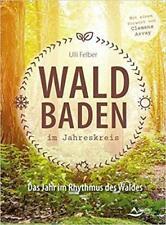Waldbaden im Jahreskreis Ulli Felber Das Jahr im Rhythmus des Waldes Wald Baden