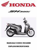 CD Esplosi per Officina e Manuale Codici Ricambi per HONDA SH 300i 2015-2017