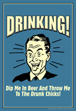 Drinking! Dip Me In Beer and Throw Me To The Drunk Chicks! Retro Humor Poster 12