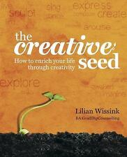 The Creative Seed: How to Enrich Your Life Through Creativity (Paperback or Soft