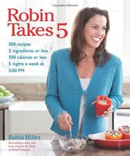 Robin Takes 5: 500 Recipes, 5 Ingredients or Less, 500 Calories or Less, for 5 N
