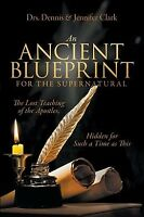 Ancient Blueprint for the Supernatural : The Lost Teachings of the Apostles, ...