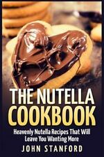 Nutella Cookbook : Heavenly Nutella Recipes That Will Leave You Wanting More:...