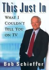 This Just In: What I Couldn't Tell You on TV, Bob Schieffer, 0399149716, Book, V