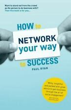 How to Network Your Way to Success : Winning Business Through Social...
