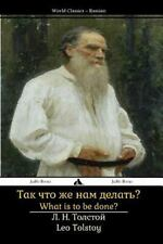 What Is to Be Done? : Tak Shto Zhe Nam Delat'? by Leo Tolstoy (2014, Paperback)