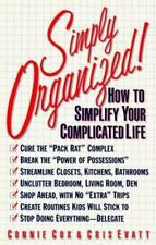 Simply Organized! : How to Simplify Your Complicated Life by Connie Cox and Cris