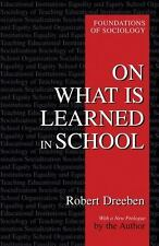 On What Is Learned in School (Foundations of Sociology) by Dreeben, Robert