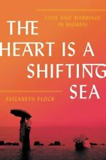 The Heart Is a Shifting Sea: Love and Marriage in Mumbai by Flock, Elizabeth