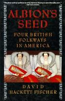 Albion's Seed: Four British Folkways in America [America: a cultural history]