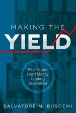 Making The Yield: Real Estate Hard Money Lending Uncovered Buscemi, Salvatore M.