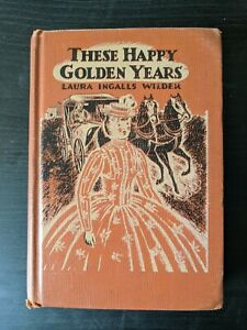 These Happy Golden Years by Laura Ingalls Wilder - 1953 printing
