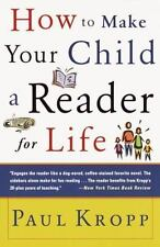 How to Make Your Child a Reader for Life by Kropp, Paul, Good Book