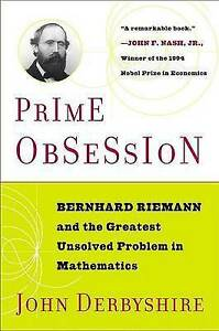 Prime Obsession: Bernhard Riemann and the Greatest Unsolve... by John Derbyshire