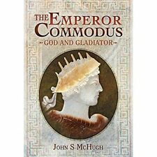 The Emperor Commodus: God and Gladiator by John S. McHugh (Hardback) NEW Book