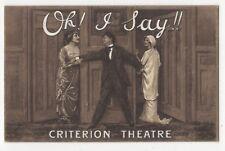Criterion Theatre London Oh I Say Vintage Postcard 831b