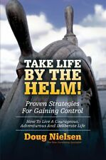 Take Life By The Helm!: Proven Strategies For Gain
