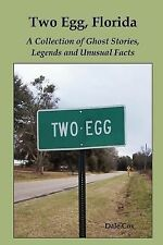 Two Egg, Florida: A Collection of Ghost Stories, Legends and Unusual Facts by...