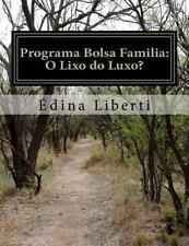 Programa Bolsa Familia : O Lixo Do Luxo? by Édina Liberti (2015, Paperback)
