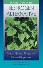The Estrogen Alternative: Natural Hormone Therapy with Botanical Progesterone