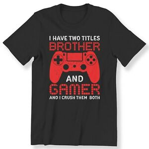 Brother Gamer Men's Boy's Adult Kids T-shirt I Have Two Tittles Funny Gamer Tee