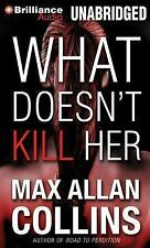 What Doesn't Kill Her : A Thriller by Max Allan Collins (2013, CD, Unabridged)