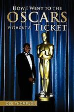 How I Went to the Oscars Without A Ticket, , Thompson, Dee, Very Good, 2009-04-0