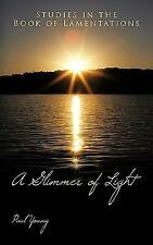 A Glimmer of Light : Studies in the Book of Lamentations by Paul Young (2010,...