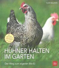Baldwin: Hühner halten im Garten, der Weg zum eigenen Bio-Ei Ratgeber/Hand-Buch