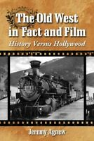 Old West in Fact and Film : History Versus Hollywood, Paperback by Agnew, Jer...