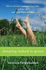Sleeping Naked Is Green: How an Eco-Cynic Unplugged Her Fridge, Sold Her Car, an