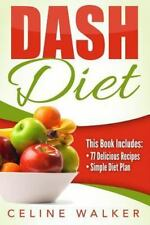 Dash Diet: 77+ Delicious Recipes with a Simple Diet Plan: 2 Books In 1 by...