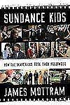 The Sundance Kids : How the Mavericks Took Back Hollywood by James Mottram (200…