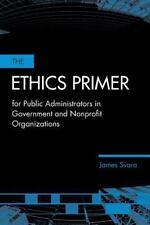 The Ethics Primer for Public Administrators in Government and Nonprofit Organiza