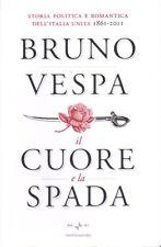 Il cuore e la spada.  Storia politica e romantica dell'Italia unita. 1861-2011 d