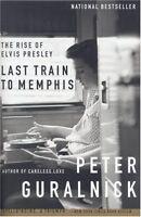 Last Train To Memphis: The Rise of Elvis Presley,Peter Guralnick